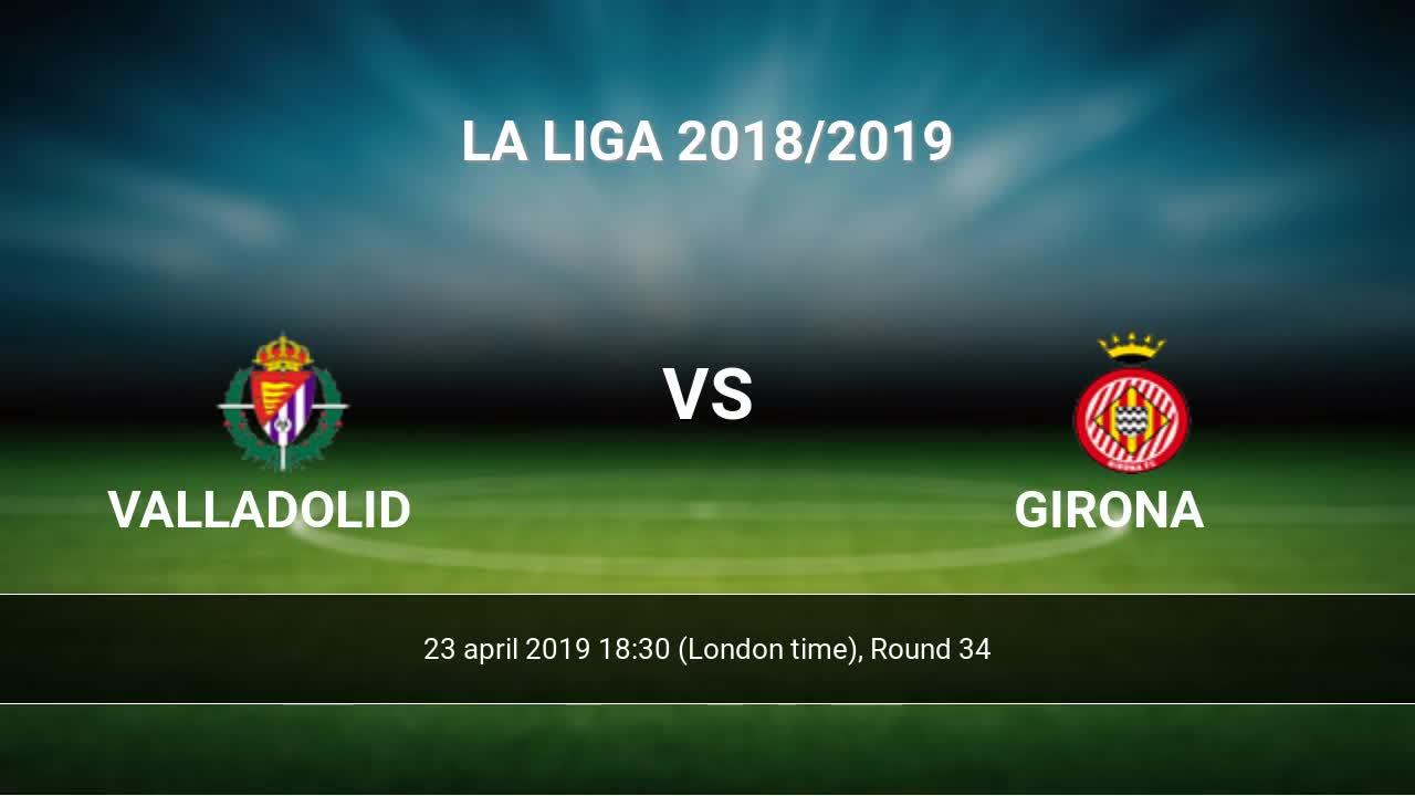 Valladolid Vs Girona H2h 23 Apr 2019 Head To Head Stats Predictions