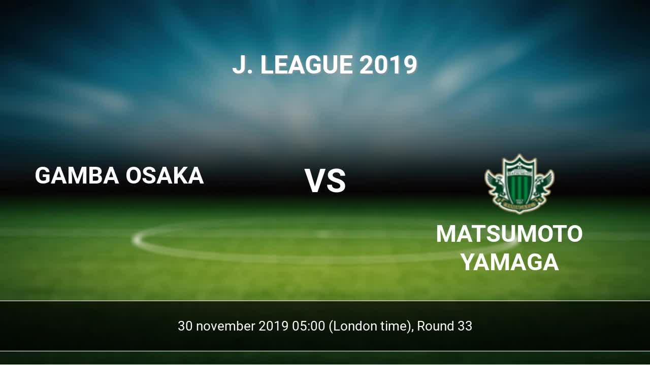 Gamba Osaka Vs Matsumoto Yamaga H2h 30 Nov 2019 Head To Head Stats Prediction
